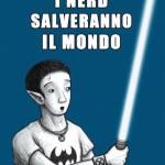 i-nerd-salveranno-il-mondo-fulvio-fatti-librofilia