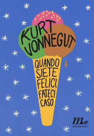 quando-siete-felici-fateci-caso-kurt-vonnegut-librofilia-recensione