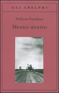 mentre-morivo-william-faulkner-librofilia