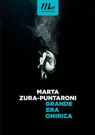 Grande Era Onirica di Marta Zura-Puntaroni: il coraggio di raccontare una vita