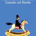 Lincoln nel Bardo di George Saunders: mollare i racconti per un romanzo?