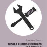 Nicola Rubino è entrato in fabbrica